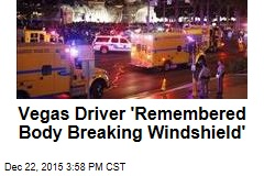 Vegas Driver 'Remembered Body Breaking Windshield'