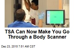 TSA Can Now Make You Go Through a Body Scanner