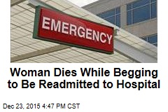 Woman Dies While Begging to Be Readmitted to Hospital