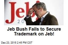 Jeb Bush Fails to Secure Trademark on Jeb!
