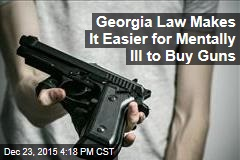 Georgia Law Makes It Easier for Mentally Ill to Buy Guns
