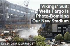 Vikings' Suit: Wells Fargo Is Photo-Bombing Our New Stadium