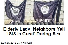 Elderly Lady: Neighbors Yell 'ISIS Is Great' During Sex