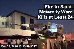 Fire in Saudi Maternity Ward Kills at Least 24