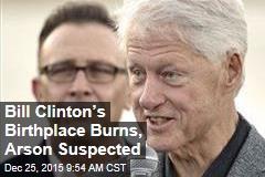 Bill Clinton's Birthplace Burns, Arson Suspected