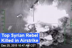Top Syrian Rebel Killed in Airstrike