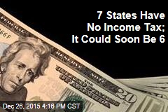 7 States Have No Income Tax; It Could Soon Be 6