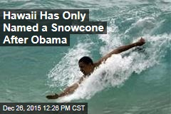 Hawaii Has Only Named a Snowcone After Obama