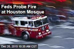 Feds Probe Fire at Houston Mosque