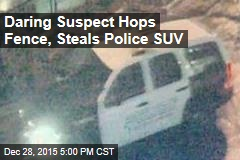 Daring Suspect Hops Fence, Steals Police SUV