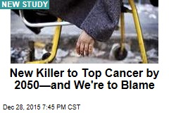 New Killer to Top Cancer by 2050—And We're to Blame