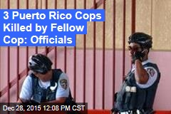 3 Puerto Rico Cops Killed by Fellow Cop: Officials
