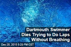 Dartmouth Swimmer Dies Trying to Do Laps Without Breathing