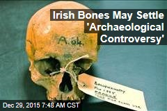 Irish Bones May Settle 'Archaeological Controversy'