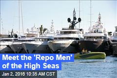 Meet the 'Repo Men' of the High Seas