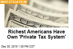 Richest Americans Have Own 'Private Tax System'