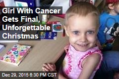 Girl With Cancer Gets Final, Unforgettable Christmas