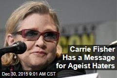 Carrie Fisher Has a Message for Ageist Haters