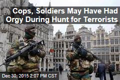 Cops, Soldiers May Have Had Orgy During Hunt for Terrorists