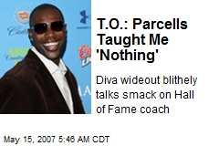 T.O.: Parcells Taught Me 'Nothing'