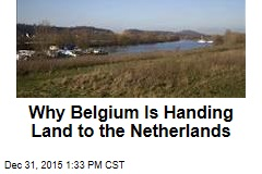 Why Belgium Is Handing Land to the Netherlands