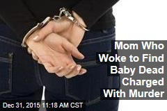 Mom Who Woke to Find Baby Dead Charged With Murder