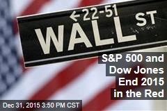 S&P 500 and Dow Jones End 2015 in the Red