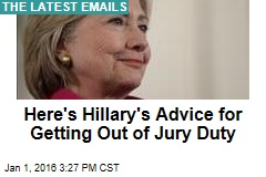 Here's Hillary's Advice for Getting Out of Jury Duty
