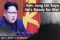 Kim Jong Un Says He's Ready for War