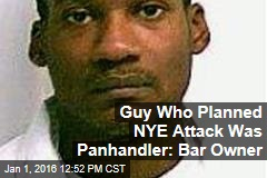 Guy Who Planned NYE Attack Was Panhandler: Bar Owner