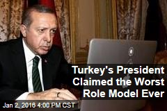 Turkey's President Claimed the Worst Role Model Ever