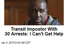 Transit Impostor With 30 Arrests: I Can't Get Help