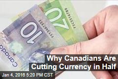 Why Canadians Are Cutting Currency in Half