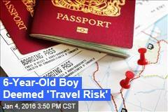 6-Year-Old Boy Deemed 'Travel Risk'