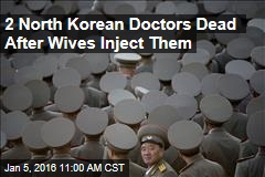 2 North Korean Doctors Dead After Wives Inject Them