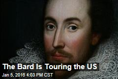 The Bard Is Touring the US