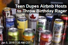 Teen Dupes Airbnb Hosts to Throw Birthday Rager
