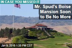 Mr. Spud's Boise Mansion Soon to Be No More