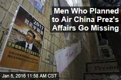 Men Who Planned to Air China Prez's Affairs Go Missing