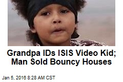 Grandpa IDs ISIS Video Kid; Man Sold Bouncy Houses