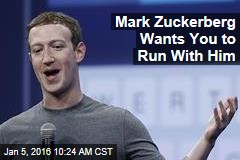 Mark Zuckerberg Wants You to Run With Him