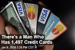 There's a Man Who Has 1,497 Credit Cards