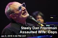 Steely Dan Frontman Assaulted Wife: Cops