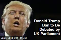 Donald Trump Ban to Be Debated by UK Parliament