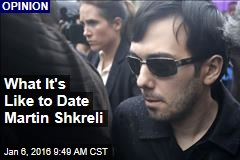What It's Like to Date Martin Shkreli