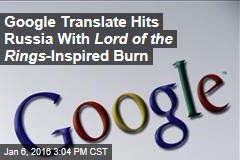 Google Translate Hits Russia With Lord of the Rings -Inspired Burn