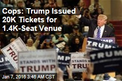 Cops: Trump Issued 20K Tickets for 1.4K-Seat Venue