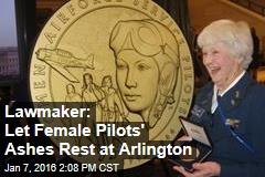Lawmaker: Let Female Pilots' Ashes Rest at Arlington