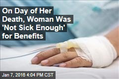 On Day of Her Death, Woman Was 'Not Sick Enough' for Benefits