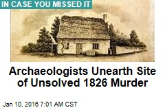 Archaeologists Unearth Site of Unsolved 1826 Murder